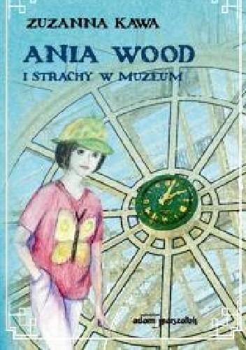 Okładka książki Ania Wood i strachy w muzeum