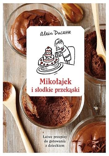 Okładka książki Mikołajek i słodkie przekąski. Łatwe przepisy do gotowania z dzieckiem