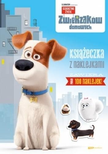 Okładka książki Sekretne życie zwierzaków domowych. Książeczka z naklejkami