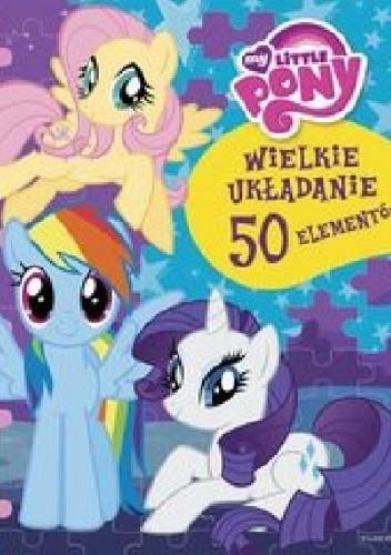 Okładka książki My Little Pony. Wielkie układanie