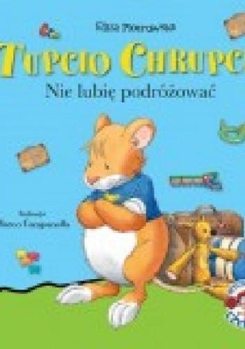 Okładka książki Tupcio Chrupcio. Nie lubię podróżować