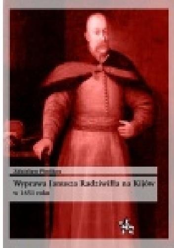 Okładka książki Wyprawa Janusza Radziwiłła na Kijów w 1651