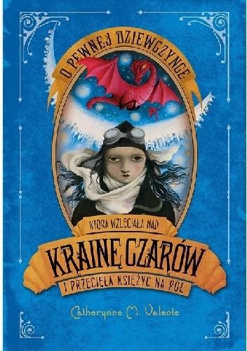 Okładka książki O pewnej dziewczynce która wzleciała nad Krainę Czarów i przecięła księżyc na pół