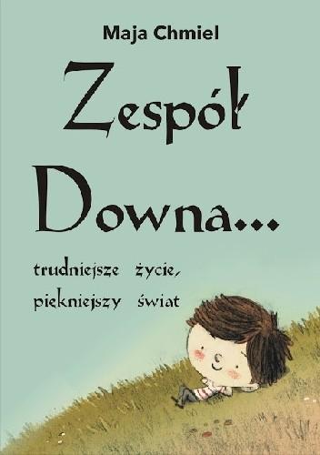 Okładka książki Zespół Downa... trudniejsze życie, piękniejszy świat