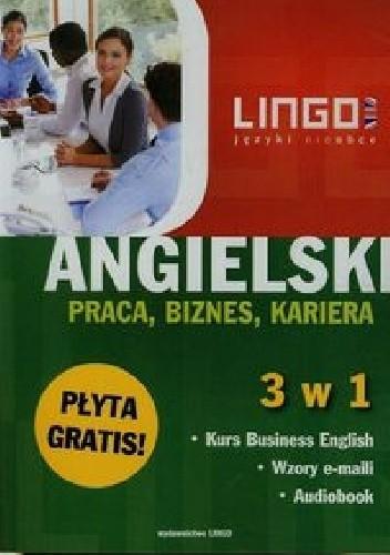 Okładka książki Angielski. Praca, biznes, kariera 3 w 1