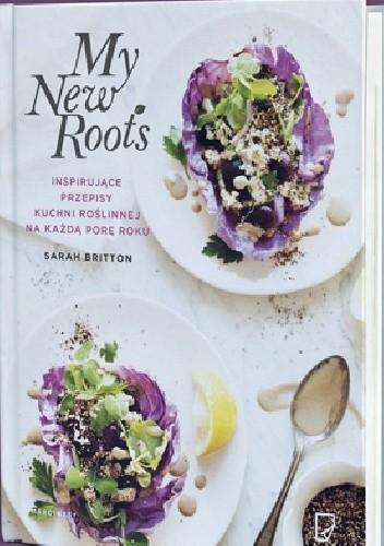 Okładka książki My New Roots Inspirujące przepisy kuchni roślinnej na każdą porę roku