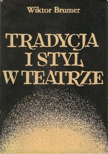 Okładka książki Tradycja i styl w teatrze. Pisma krytyczno-teatralne