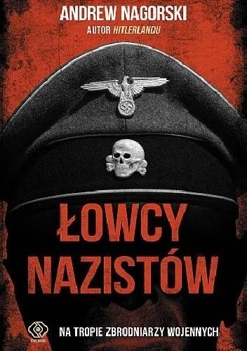 Okładka książki Łowcy nazistów. Na tropie zbrodniarzy wojennych
