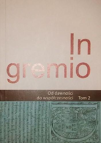 Okładka książki In gremio. Od dawności do współczesności. Tom 2