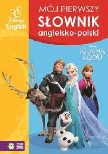 Okładka książki Kraina Lodu Mój pierwszy słownik angielsko-polski Disney English