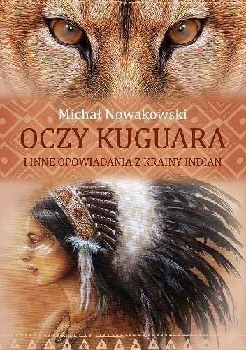 Okładka książki Oczy kuguara i inne opowiadania z krainy Indian