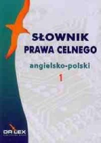 Okładka książki Słownik prawa celnego angielsko-polski 1