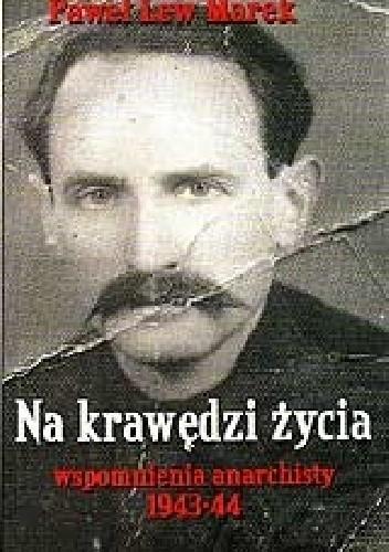 Okładka książki Na  krawędzi życia. Wspomnienia anarchisty  1943-44