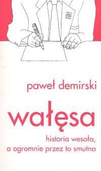 Okładka książki Wałęsa. Historia wesoła, a ogromnie przez to smutna