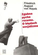 Okładka książki Zgubna pycha rozumu. O błędach socjalizmu