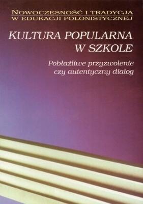 Okładka książki Kultura popularna w szkole. Pobłażliwe przyzwolenie czy autentyczny dialog