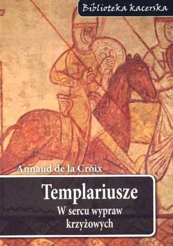 Okładka książki Templariusze. W sercu wypraw krzyżowych