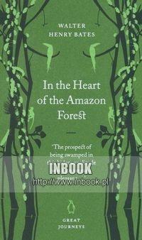 Okładka książki In the Heart of the Amazon Forest - Bates Walter Henry