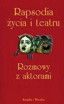 Okładka książki Rapsodia życia i teatru/rozmowy z aktorami