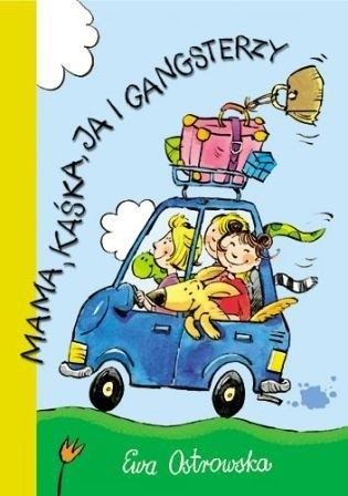 Okładka książki Mama, Kaśka, ja i gangsterzy