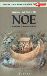 Okładka książki Noe. Powieść o koniunkturze