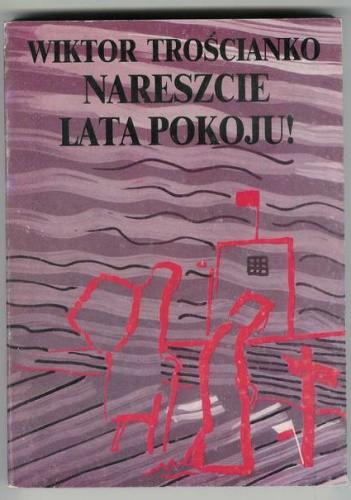 Okładka książki Nareszcie lata pokoju - Wiktor Trościanko