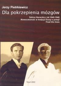 Okładka książki Dla pokrzepienia mózgów: szkice literackie z lat 1940-1948 : nowoczesność w tradycji. Essay o poezji. Trust the trees