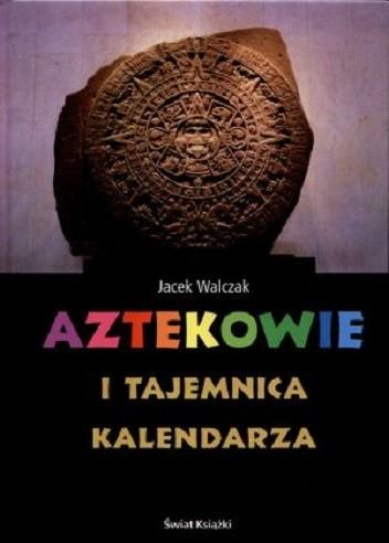 Okładka książki Aztekowie i tajemnica kalendarza
