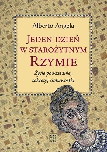 Okładka książki Jeden dzień w starożytnym Rzymie. Życie powszednie, sekrety, ciekawostki