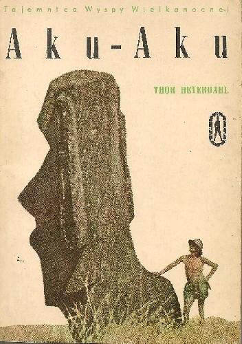 Okładka książki Aku-Aku. Tajemnica Wyspy Wielkanocnej
