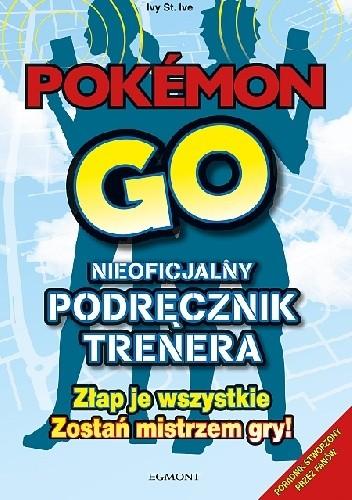 Okładka książki Pokémon GO. Nieoficjalny podręcznik trenera