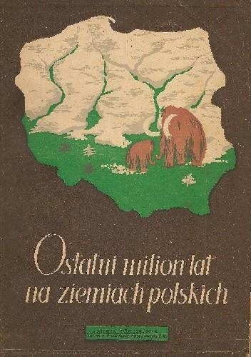 Okładka książki Ostatni milion lat na ziemiach polskich