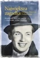 Największa zagadka Polskiego Państwa Podziemnego. Stanisław Gustaw Jaster - człowiek, który zniknął