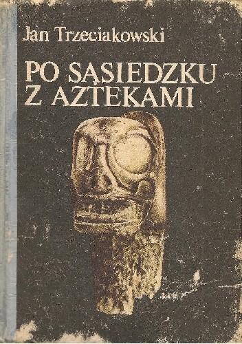 Okładka książki Po sąsiedzku z Aztekami. Od Sinantropa do Taina