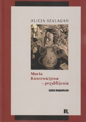 Okładka książki Maria Kuncewiczowa - przybliżenia. Szkice biograficzne