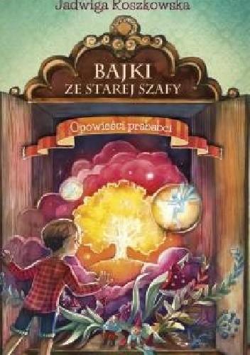 Okładka książki Bajki ze starej szafy. Opowieści prababci