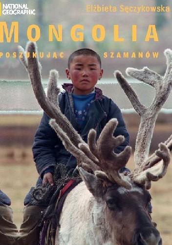 Okładka książki Mongolia. W poszukiwaniu szamanów