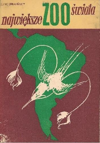 Okładka książki Największe zoo świata. Zwierzęta Ameryki Południowej