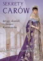 Sekrety carów. Intrygi, skandale i zbrodnie Romanowów