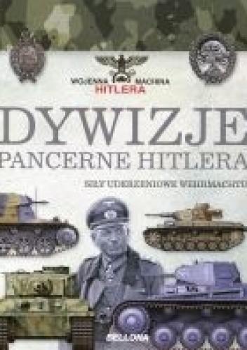 Okładka książki Dywizje pancerne Hitlera. Siły uderzeniowe Wehrmachtu