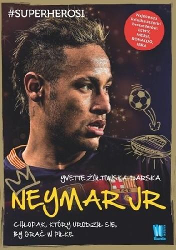 Okładka książki Neymar. Chłopak, który urodził się, by grać w piłkę