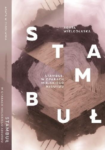 Okładka książki Stambuł. W oparach miejskiego absurdu