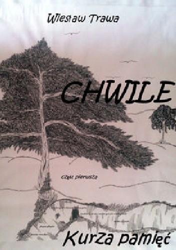 Okładka książki CHWILE. Część pierwsza. Kurza pamięć
