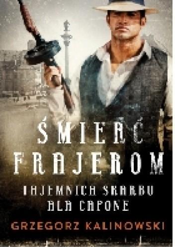 Okładka książki Śmierć Frajerom. Tajemnica skarbu Ala Capone