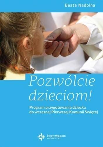 Okładka książki Pozwólcie dzieciom! Program przygotowania dziecka do wczesnej Pierwszej Komunii Świętej