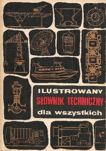 Okładka książki Ilustrowany słownik techniczny dla wszystkich