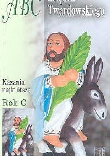 Okładka książki ABC księdza Twardowskiego Rok C. Kazania najkrótsze