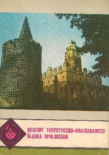 Okładka książki Regiony turystyczno-krajoznawcze Śląska Opolskiego