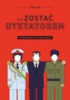 Jak zostać dyktatorem? Podręcznik dla nowicjuszy