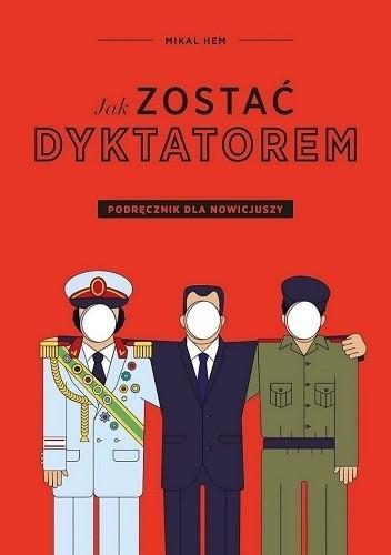 Okładka książki Jak zostać dyktatorem? Podręcznik dla nowicjuszy